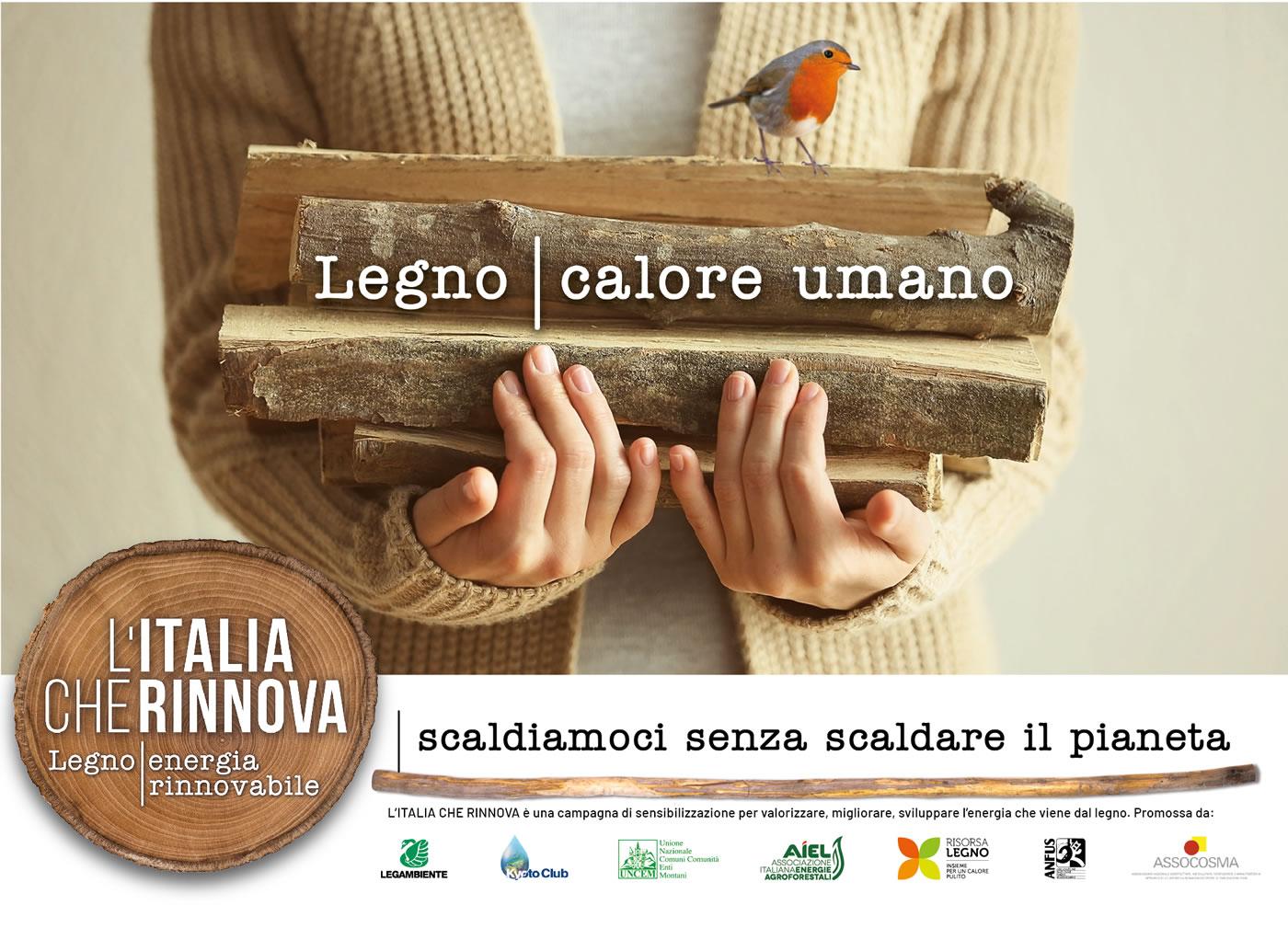 L'Italia che rinnova è una campagna di sensibilizzazione per valorizzare, migliorare, sviluppare l'energia che viene dal legno. Promossa da: LEGAMBIENTE | KYOTO CLUB | UNCEM | AIEL | RISORSA LEGNO | ANFUS | ASSOCOSMA